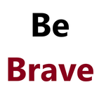 Be Brave Quotes