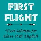 First Flight - NCERT Solution (Class - 10 English)