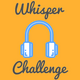 The Ultimate Whisper Challenge